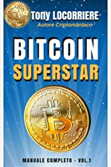 BITCOIN SUPERSTAR: Spiega cosa sono bitcoin e le criptovalute, come guadagnarci in concreto e come gestirne. (Italian Edition) Kindle Edition
