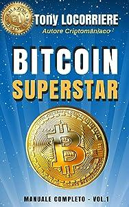BITCOIN SUPERSTAR: Spiega cosa sono bitcoin e le criptovalute, come guadagnarci in concreto e come gestirne. (Italian Edition)