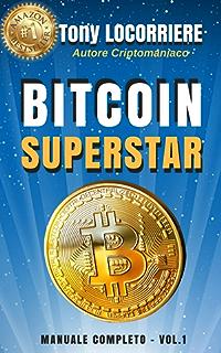 BITCOIN SUPERSTAR: Spiega cosa sono bitcoin e le criptovalute, come guadagnarci in concreto e