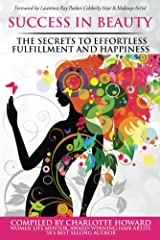 Success in Beauty: The Secrets to Effortless Fulfillment and Happiness Kindle Edition