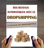 Dropshipping: Le Manuel. Des revenus passifs avec le Dropshipping.