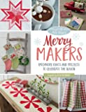 Moda All-Stars - Merry Makers: Patchwork Quilts and Projects to Celebrate the Season