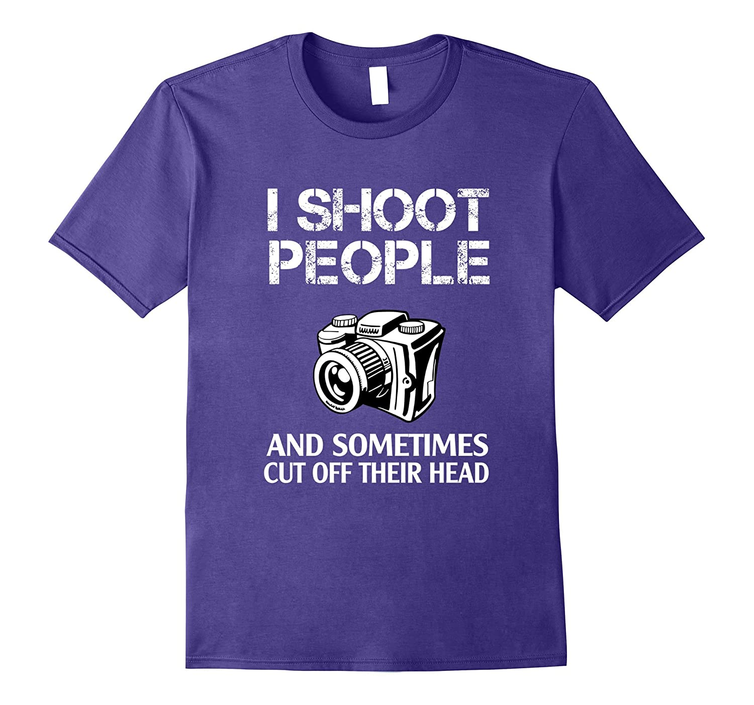 I Shoot People And Sometimes Cut Off Their Head T-shirt-Vaci