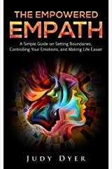 The Empowered Empath: A Simple Guide on Setting Boundaries, Controlling Your Emotions, and Making Life Easier Kindle Edition