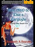 How (Not) to Kiss a Gargoyle (Cindy Eller #5) (English Edition)