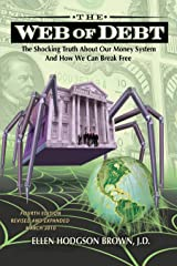 Web of Debt: The Shocking Truth About Our Money System and How We Can Break Free Kindle Edition