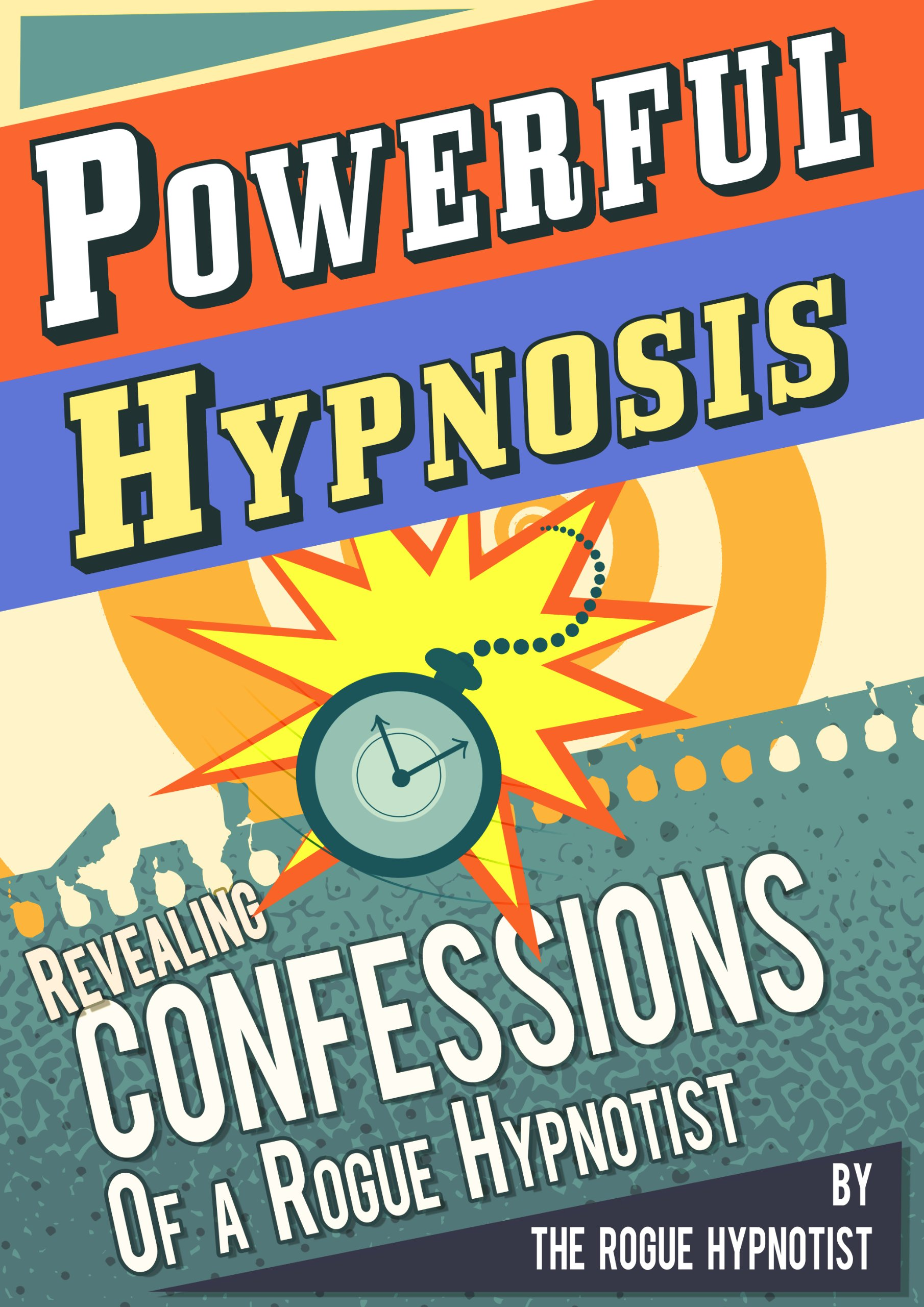 Powerful Hypnosis   Revealing Confessions of a Rogue Hypnotist (English Edition)
