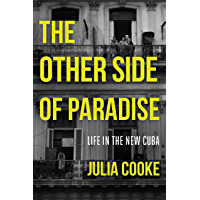 The Other Side of Paradise: Life in the New Cuba (English Edition)