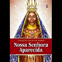 NOSSA SENHORA APARECIDA (COLEÇÃO FACES DE MARIA Livro 1)