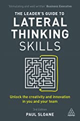 The Leader's Guide to Lateral Thinking Skills: Unlock the Creativity and Innovation in You and Your Team Paperback