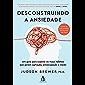 Desconstruindo a ansiedade: Um guia para superar os maus hábitos que geram agitação, preocupação e medo