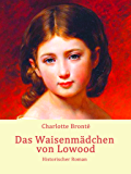 Das Waisenmädchen von Lowood: Historischer Roman Teil 1 und 2