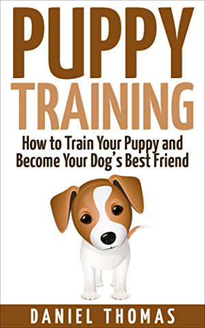 Puppy Training: How to Train Your Puppy and Become Your Dog's Best Friend