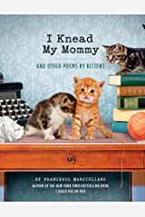I Knead My Mommy: And Other Poems by Kittens Kindle Edition