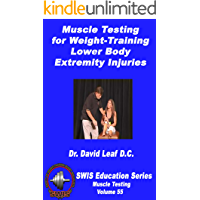 Muscle Testing for Weight-Training Lower Body Extremity Injuries (SWIS Education Series - Vol. 55)