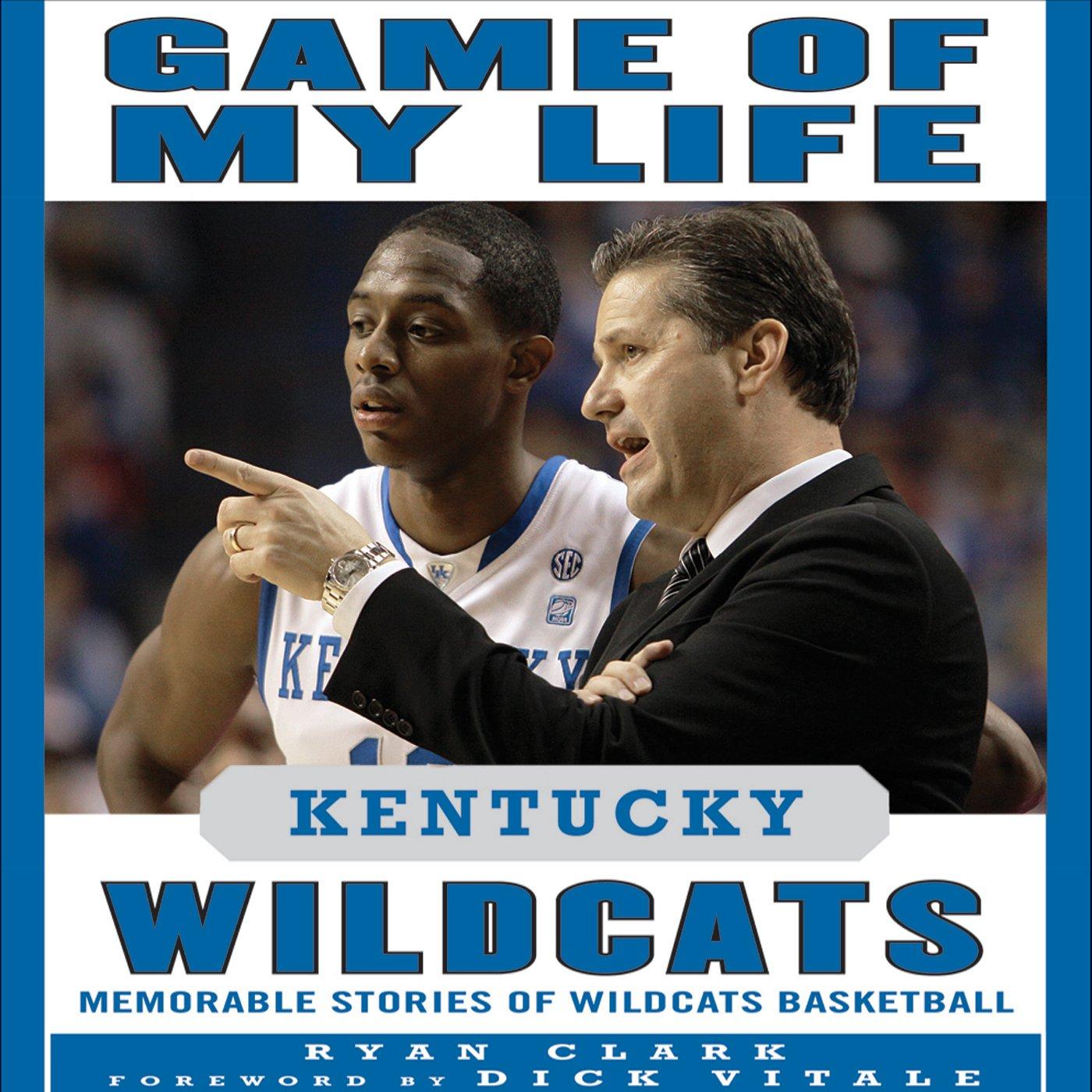 Game of My Life: Kentucky Wildcats: Memorable Stories of Wildcats Basketball