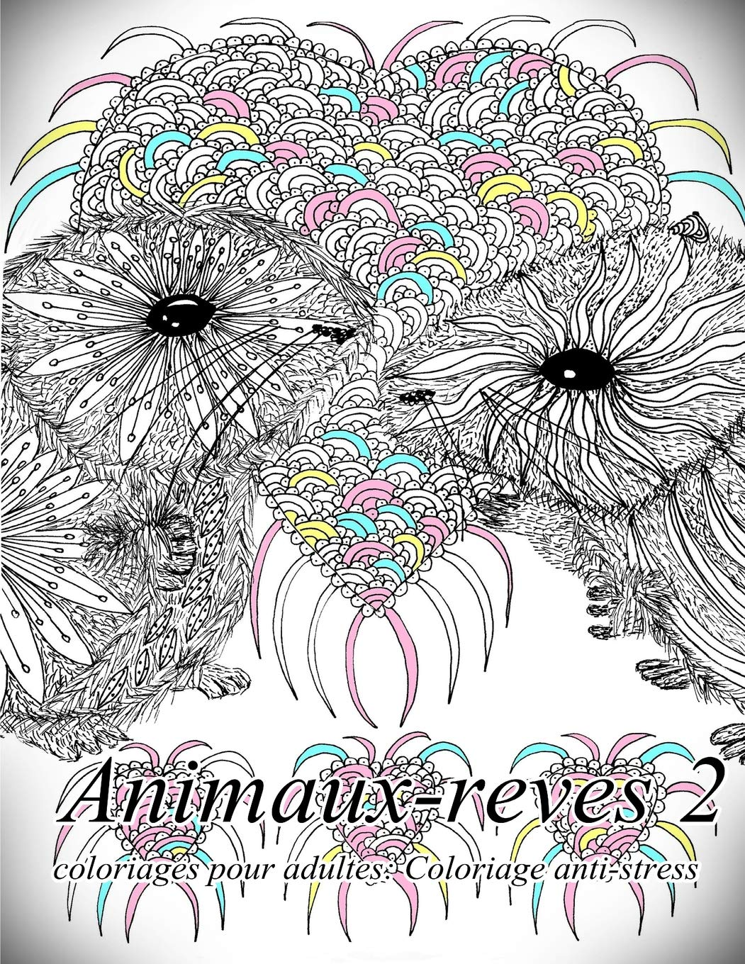 Amazon Com Animaux Reves 2 Coloriages Pour Adultes Coloriage Anti Stress Volume 2 French Edition 9781539493914 The Art Of You Books