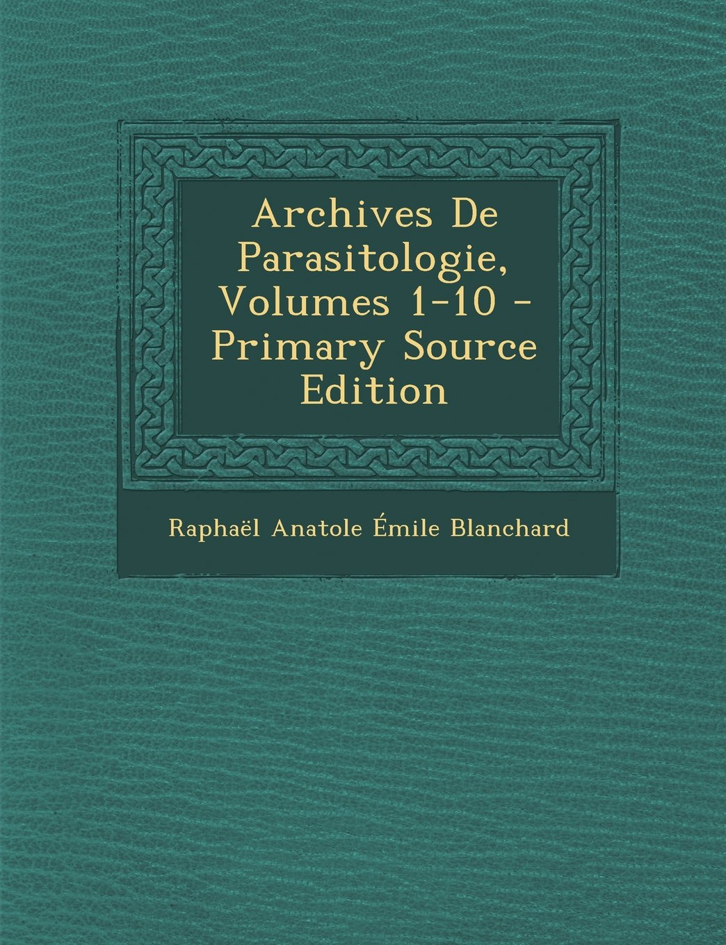 Archives de Parasitologie, Volumes 1-10 (French Edition) pdf epub