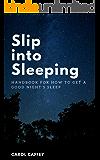 Slip into Sleeping: Handbook for How to Get a Good Night's Sleep