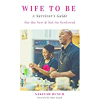 Wife To Be: A Survivor's Guide For The New & Not-So Newlywed
