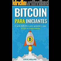 Bitcoin para iniciantes - O guia definitivo para aprender a usar bitcoin e criptomoedas. Crie uma carteira, compre bitcoin, aprenda o que é o blockchain e a mineração de bitcoin