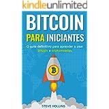 Bitcoin para iniciantes - O guia definitivo para aprender a usar bitcoin e criptomoedas. Crie uma carteira, compre bitcoin, a