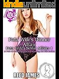 Futa Wife's Dinner Affair (Futa Wife's Sinful Affairs 1): (A Futa-on-Female, Interracial, Cuckolding, Hot Wife Erotica)