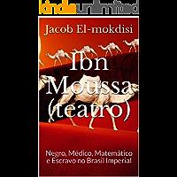 Ibn Moussa (teatro): Negro, Médico, Matemático e Escravo no Brasil Imperial