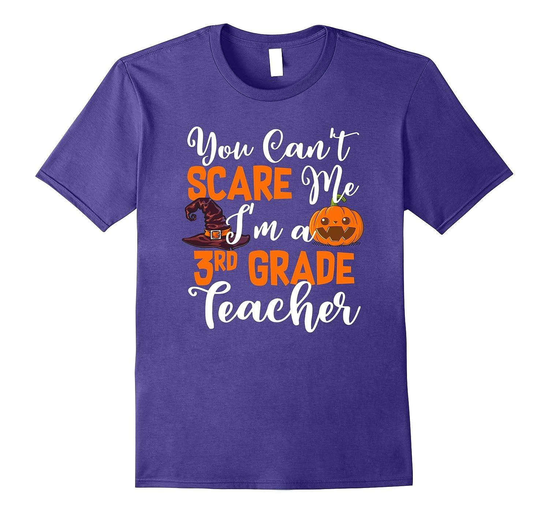 You Can't Scare Me I'm a 3rd Grade Teacher Halloween T-Shirt-FL