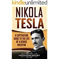 Nikola Tesla: A Captivating Guide to the Life of a Genius Inventor (Captivating History)
