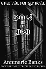 The Books of the Dead: Book Three of the Elysium Texts Series Kindle Edition