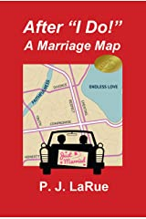 """After """"I Do!"""" A Marriage Map: Guide to Having a Lifelong Marriage Kindle Edition"""