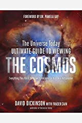 The Universe Today Ultimate Guide to Viewing The Cosmos: Everything You Need to Know to Become an Amateur Astronomer Hardcover