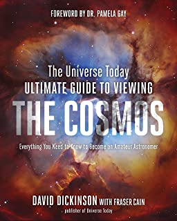 The Universe Today Ultimate Guide to Viewing the Cosmos: Everything…