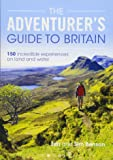 The Adventurer's Guide to Britain: 150 incredible experiences on land and water
