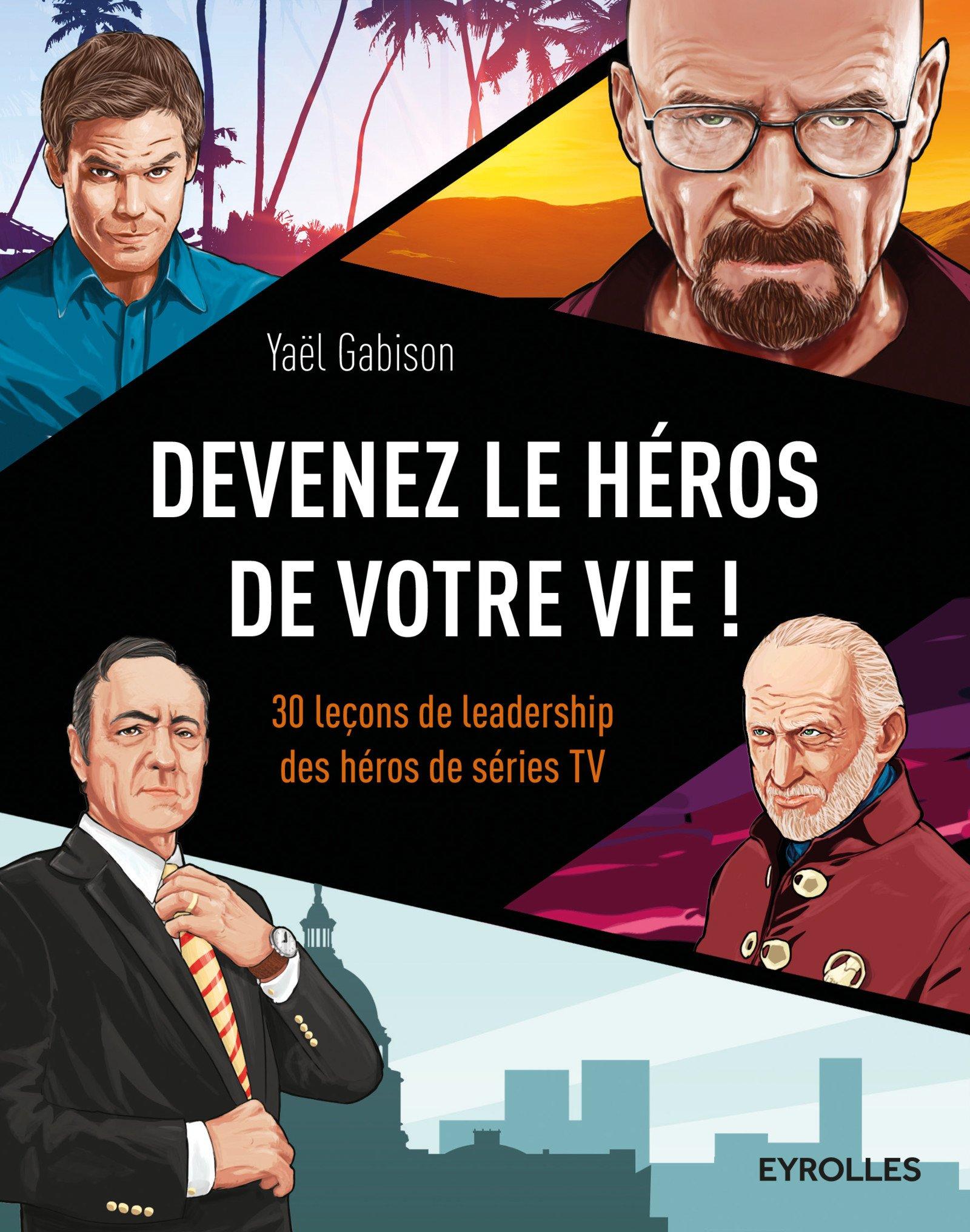 Devenez le héros de votre vie ! - 30 leçons de leadership des héros de séries TV