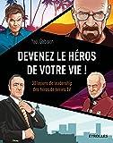 Devenez le héros de votre vie !: 30 leçons de leadership des héros de séries TV.