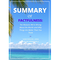 Summary of Factfulness: Ten Reasons We're Wrong About the World--and Why Things Are Better Than You Think (English…