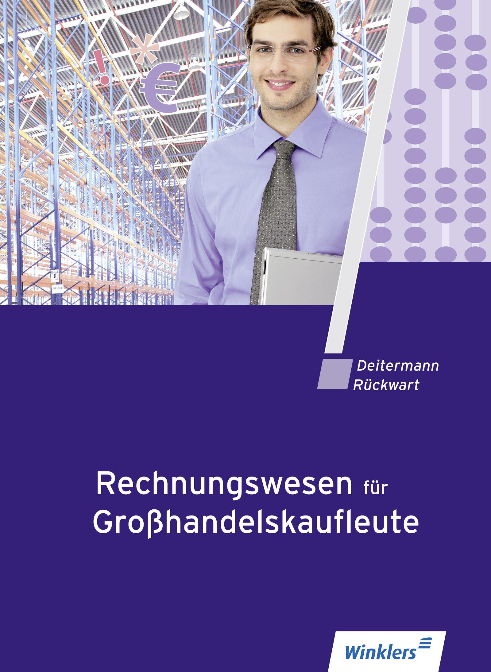 Rechnungswesen für Großhandelskaufleute: Schülerband Taschenbuch – 1. Juli 2018 Manfred Deitermann Björn Flader Wolf-Dieter Rückwart Susanne Stobbe