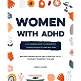 Women With ADHD: A Life-Changing Guide to Overcome the Hidden Struggles of Living with ADHD – Includes Debunked Myths and 15