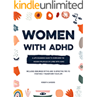 Women With ADHD: A Life-Changing Guide to Overcome the Hidden Struggles of Living with ADHD – Includes Debunked Myths…