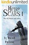 Walls and Ashes - Heir of Scars I, Part Two