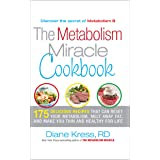 The Metabolism Miracle Cookbook: 175 Delicious Meals that Can Reset Your Metabolism, Melt Away Fat, and Make You Thin and Hea