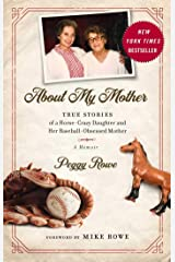 About My Mother: True Stories of a Horse-Crazy Daughter and Her Baseball-Obsessed Mother: A Memoir Hardcover