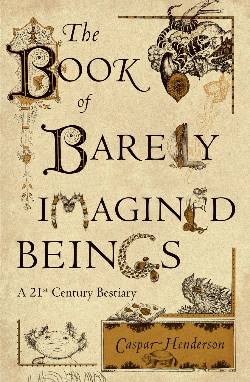 Download The Book of Barely Imagined Beings: A 21st Century Bestiary pdf