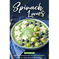Spinach Lovers: Celebrate Spinach with 40 Fresh and Frozen Recipes – Every Day of the Month! (English Edition)