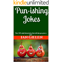 Pun-ishing Jokes: Over 550 adult themed jokes that will help you grow a pear