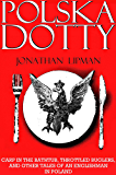 Polska Dotty: Carp in the Bathtub, Throttled Buglers, and other Tales of an Englishman in Poland