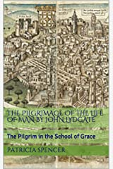 The Pilgrimage of the Life of Man by John Lydgate: The Pilgrim in the School of Grace Kindle Edition