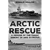 Arctic Rescue: A Memoir of the Tragic Sinking of HMS Glorious (Memoirs from World War Two)